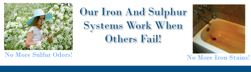 Our Iron And Sulphur Systems Work When Others Fail!